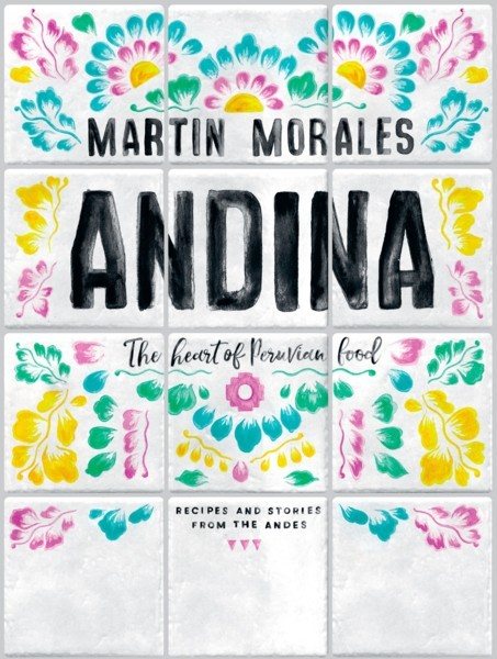 ANNOUNCING OUR NEW COOKBOOK ANDINA: The Heart of Peruvian Food