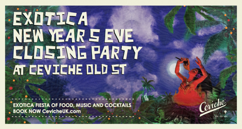 Exotica New Year's Eve Closing Party at Ceviche Old St